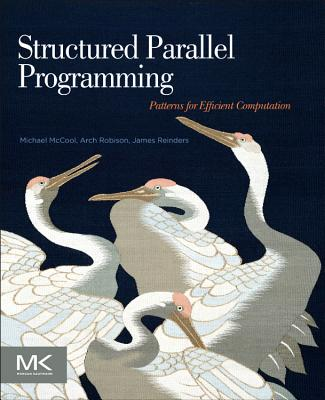 Structured Parallel Programming: Patterns for Efficient Computation