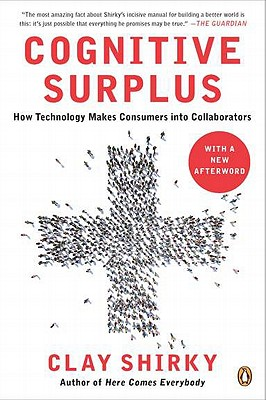Cognitive Surplus: How Technology Makes Consumers Into Collaborators