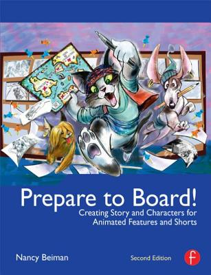 Prepare to Board!: Creating Story and Characters for Animated Features and Shorts