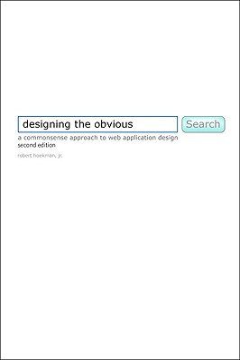 Designing the Obvious: A Common Sense Approach to Web and Mobile Application Design