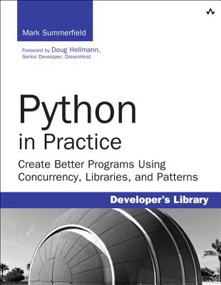 Python in Practice: Create Better Programs Using Concurrency, Libraries, and Patterns