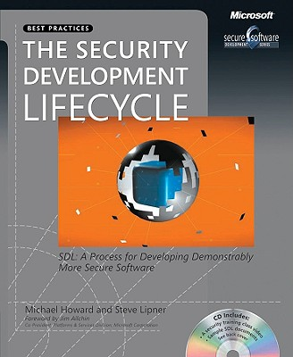 The Security Development Lifecycle: SDL: A Process for Developing Demonstrably More Secure Software [With CDROM]