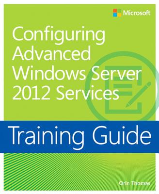 Configuring Advanced Windows Server 2012 Services Training Guide