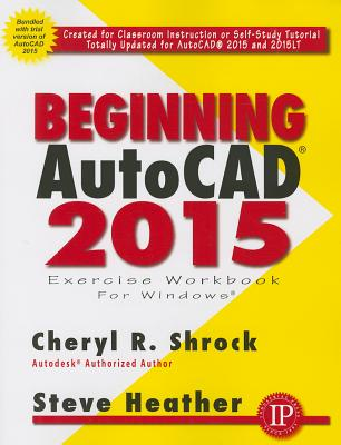Beginning AutoCAD 2015 Exercise Workbook [With CDROM]
