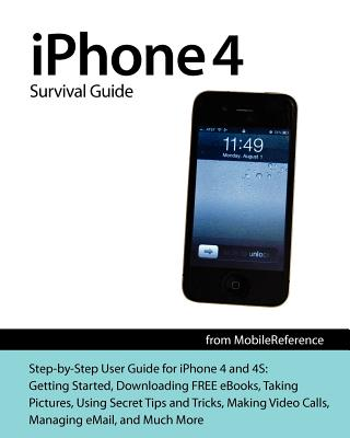 iPhone 4 Survival Guide: Concise Step-By-Step User Manual for iPhone 4: How to Download Free eBooks, Make Video Calls, Multitask, Make Photos a