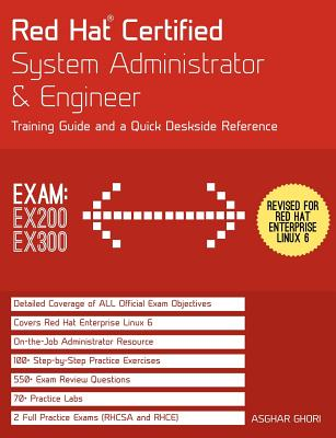 Red Hat Certified System Administrator & Engineer (RHCSA and RHCE): Training Guide and a Deskside Reference, RHEL 6 (Exams Ex200 & Ex300)